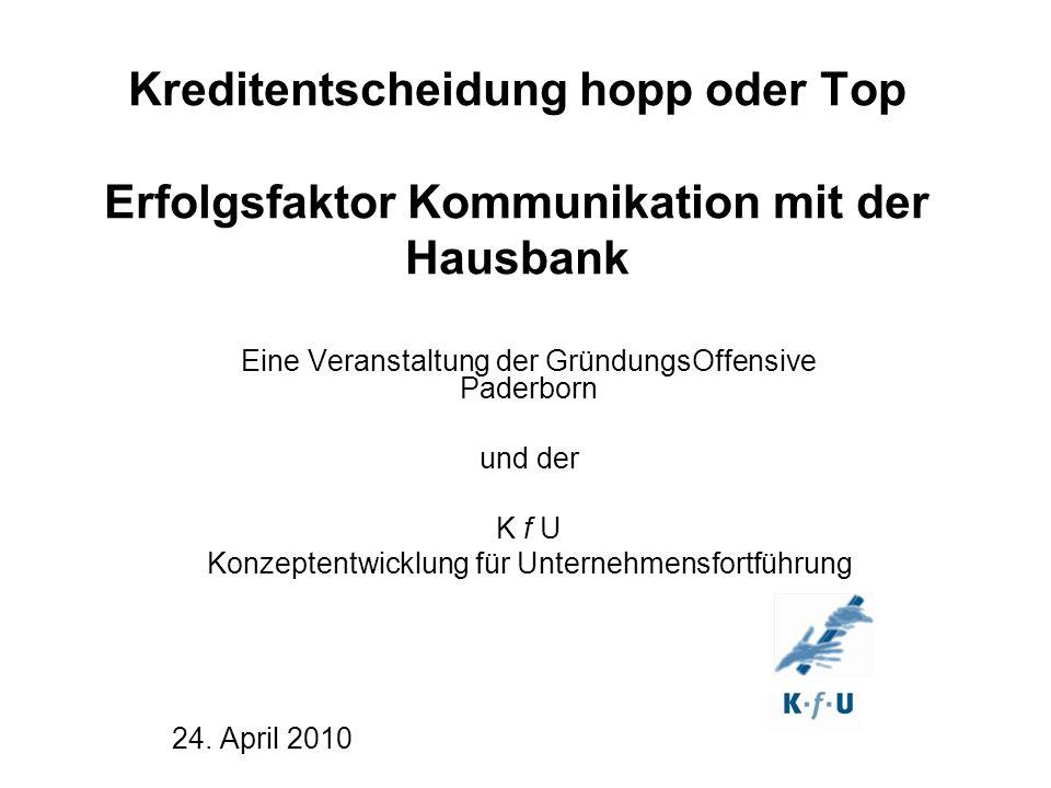 Kreditentscheidung hopp oder Top Erfolgsfaktor Kommunikation mit der Hausbank Eine Veranstaltung der GründungsOffensive Paderborn und der K f U Konzep