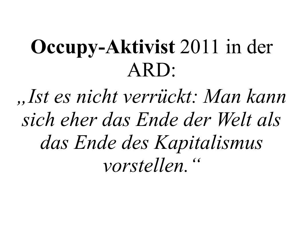 Occupy-Aktivist 2011 in der ARD: Ist es nicht verrückt: Man kann sich eher das Ende der Welt als das Ende des Kapitalismus vorstellen.