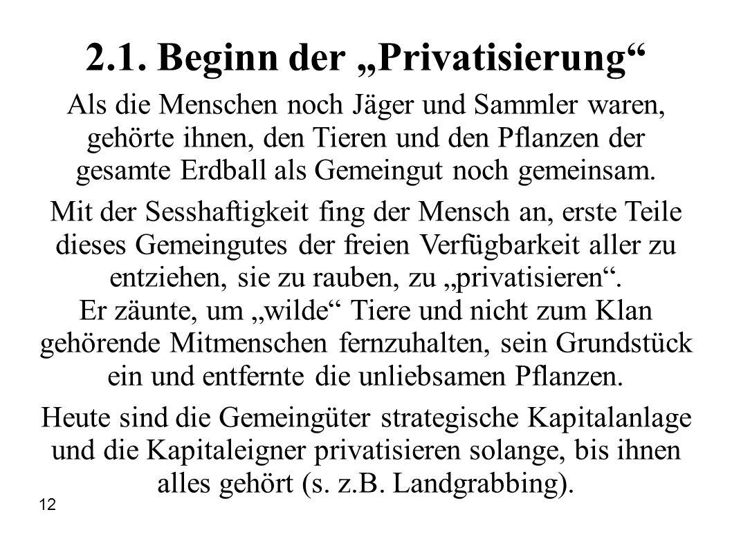 2.1. Beginn der Privatisierung Als die Menschen noch Jäger und Sammler waren, gehörte ihnen, den Tieren und den Pflanzen der gesamte Erdball als Gemei