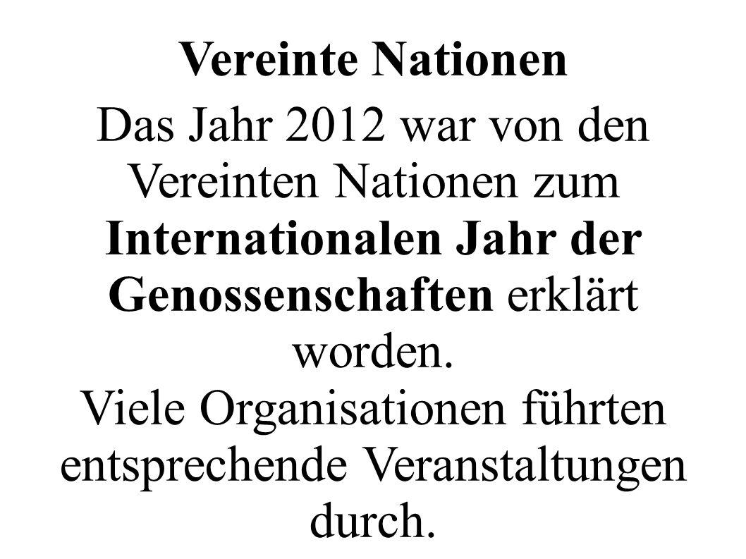 Vereinte Nationen Das Jahr 2012 war von den Vereinten Nationen zum Internationalen Jahr der Genossenschaften erklärt worden. Viele Organisationen führ
