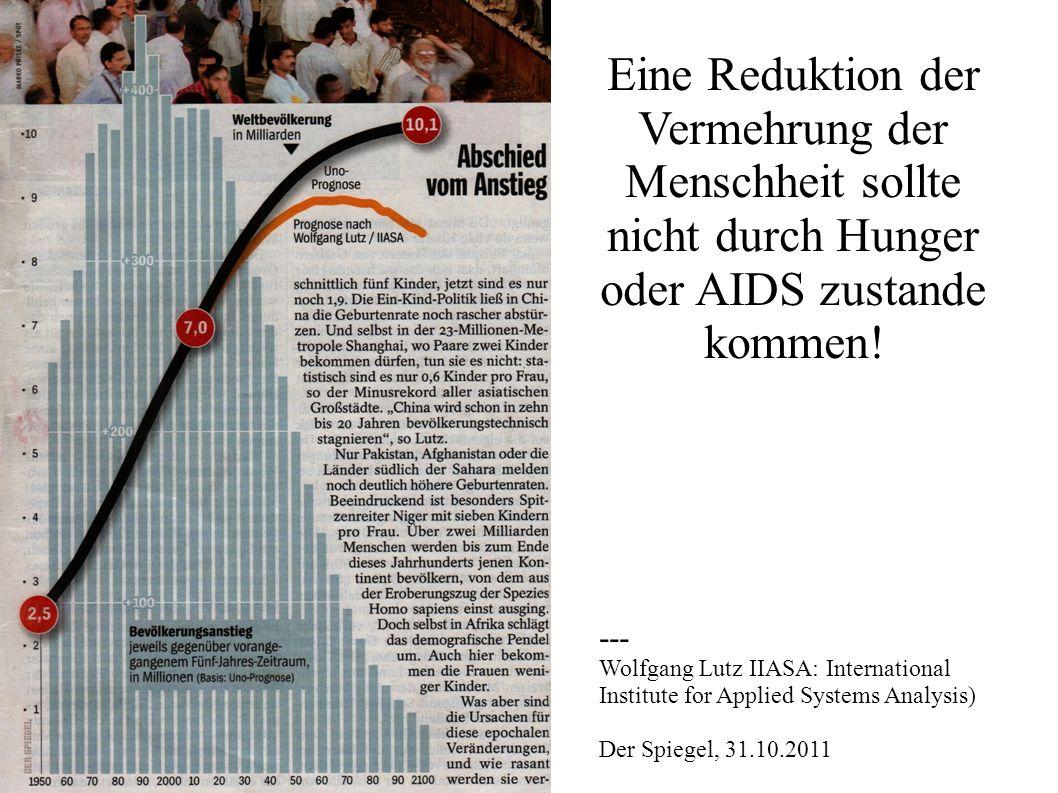Eine Reduktion der Vermehrung der Menschheit sollte nicht durch Hunger oder AIDS zustande kommen! --- Wolfgang Lutz IIASA: International Institute for