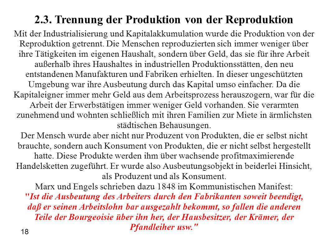 2.3. Trennung der Produktion von der Reproduktion Mit der Industrialisierung und Kapitalakkumulation wurde die Produktion von der Reproduktion getrenn