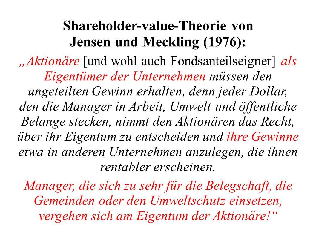 Shareholder-value-Theorie von Jensen und Meckling (1976): Aktionäre [und wohl auch Fondsanteilseigner] als Eigentümer der Unternehmen müssen den unget
