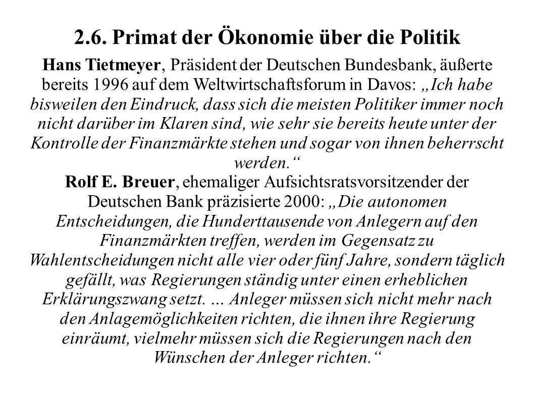 2.6. Primat der Ökonomie über die Politik Hans Tietmeyer, Präsident der Deutschen Bundesbank, äußerte bereits 1996 auf dem Weltwirtschaftsforum in Dav