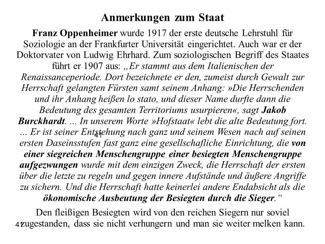 Anmerkungen zum Staat Franz Oppenheimer wurde 1917 der erste deutsche Lehrstuhl für Soziologie an der Frankfurter Universität eingerichtet. Auch war e