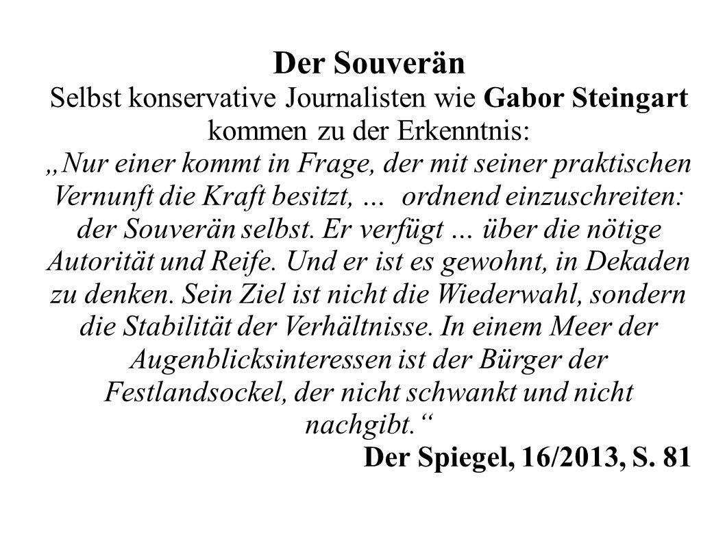 Der Souverän Selbst konservative Journalisten wie Gabor Steingart kommen zu der Erkenntnis: Nur einer kommt in Frage, der mit seiner praktischen Vernu