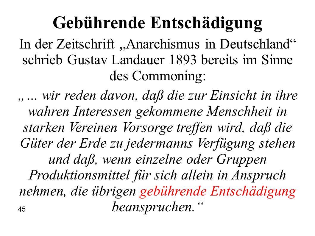Gebührende Entschädigung In der Zeitschrift Anarchismus in Deutschland schrieb Gustav Landauer 1893 bereits im Sinne des Commoning: … wir reden davon,
