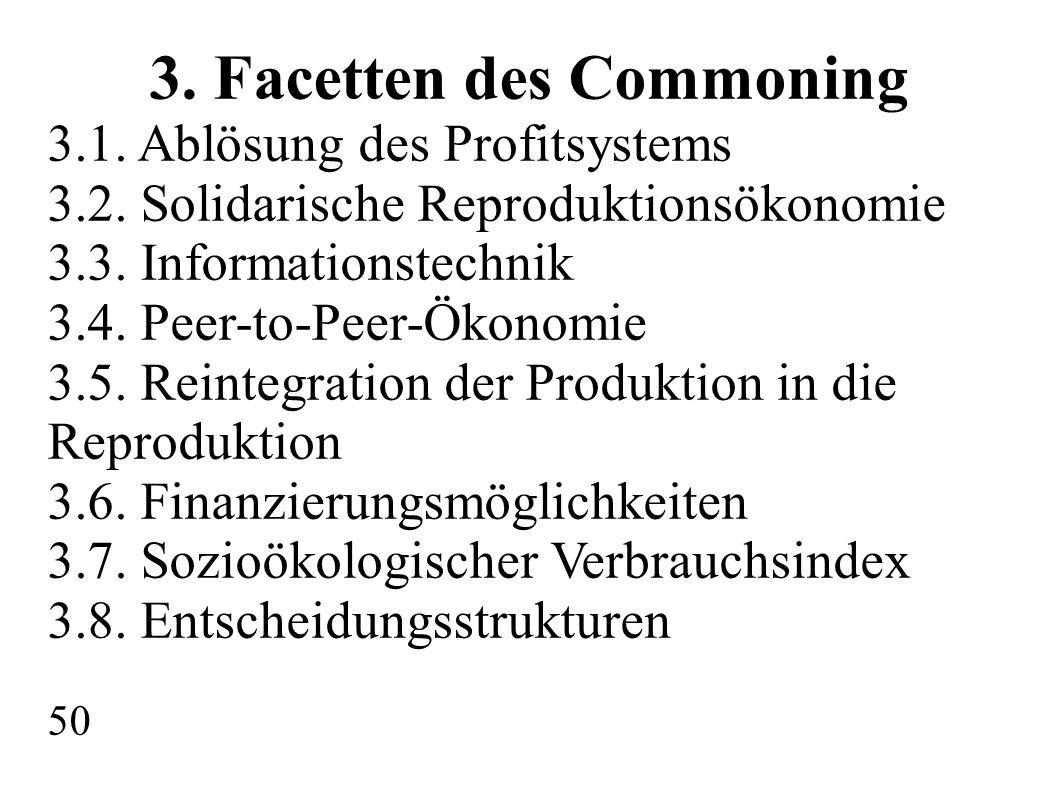 3. Facetten des Commoning 3.1. Ablösung des Profitsystems 3.2. Solidarische Reproduktionsökonomie 3.3. Informationstechnik 3.4. Peer-to-Peer-Ökonomie