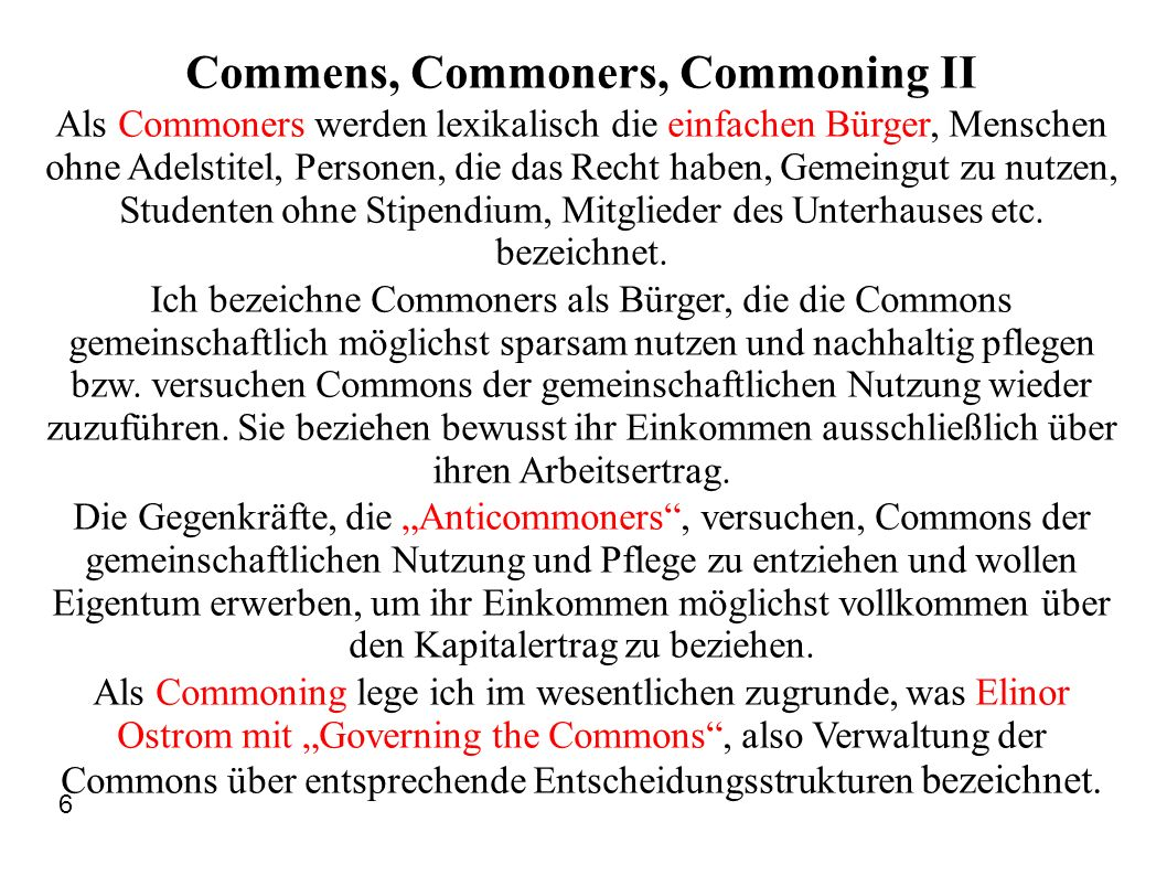 Commens, Commoners, Commoning II Als Commoners werden lexikalisch die einfachen Bürger, Menschen ohne Adelstitel, Personen, die das Recht haben, Gemei