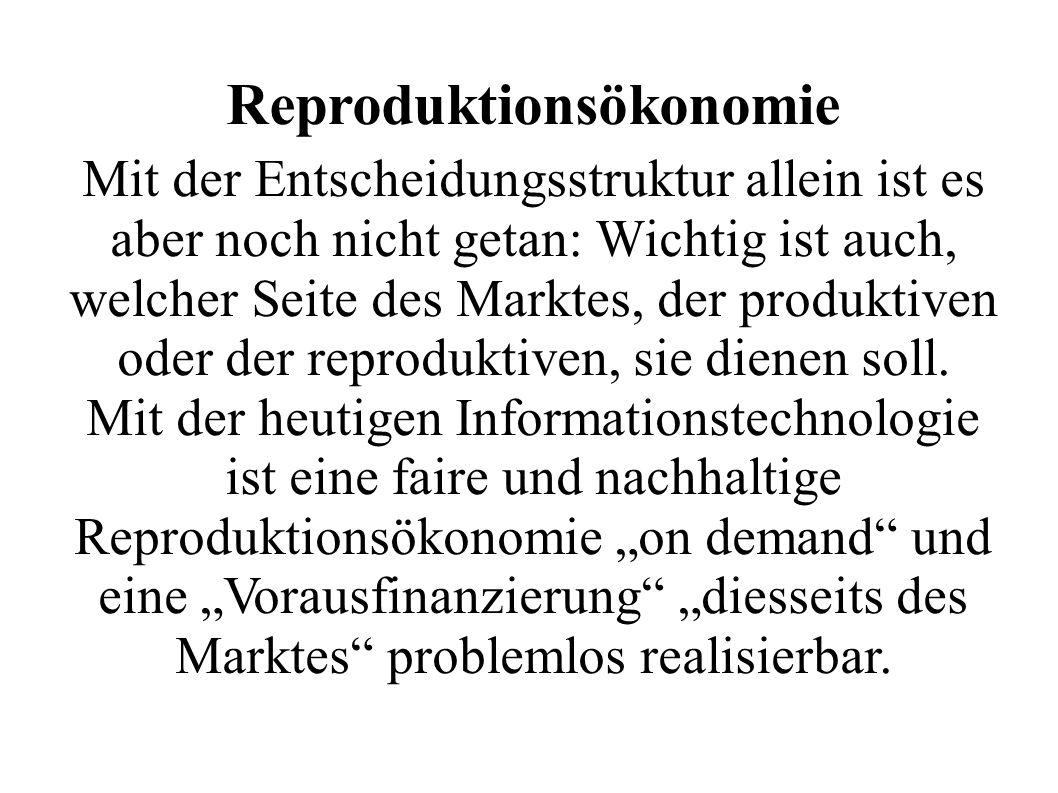 Reproduktionsökonomie Mit der Entscheidungsstruktur allein ist es aber noch nicht getan: Wichtig ist auch, welcher Seite des Marktes, der produktiven