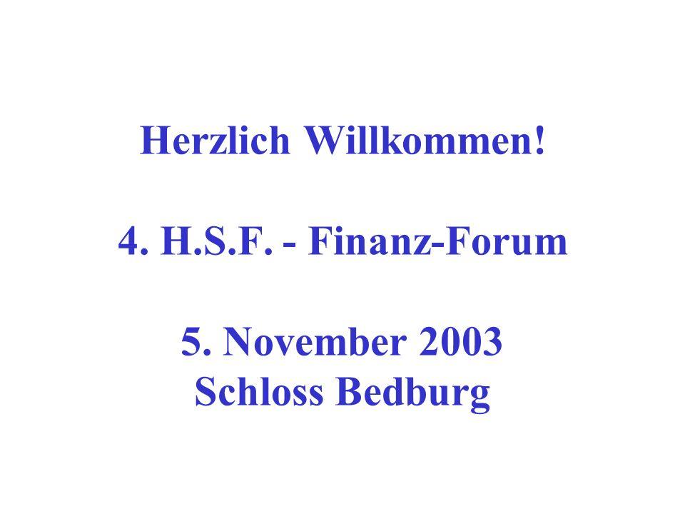 Herzlich Willkommen! 4. H.S.F. - Finanz-Forum 5. November 2003 Schloss Bedburg