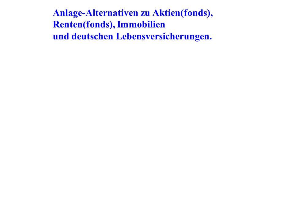 Anlage-Alternativen zu Aktien(fonds), Renten(fonds), Immobilien und deutschen Lebensversicherungen.