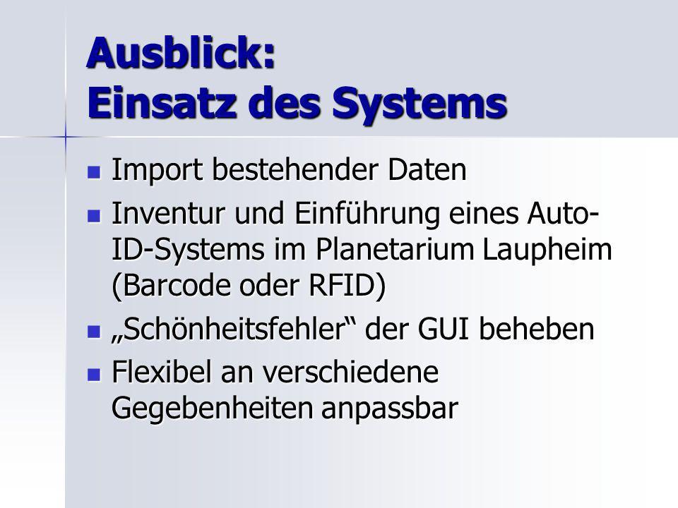 Ausblick: Einsatz des Systems Import bestehender Daten Import bestehender Daten Inventur und Einführung eines Auto- ID-Systems im Planetarium Laupheim