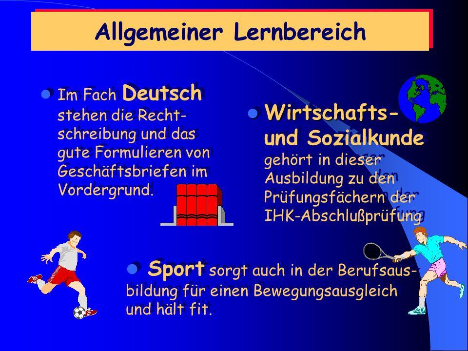 Allgemeiner Lernbereich Im Fach Deutsch stehen die Recht- schreibung und das gute Formulieren von Geschäftsbriefen im Vordergrund.