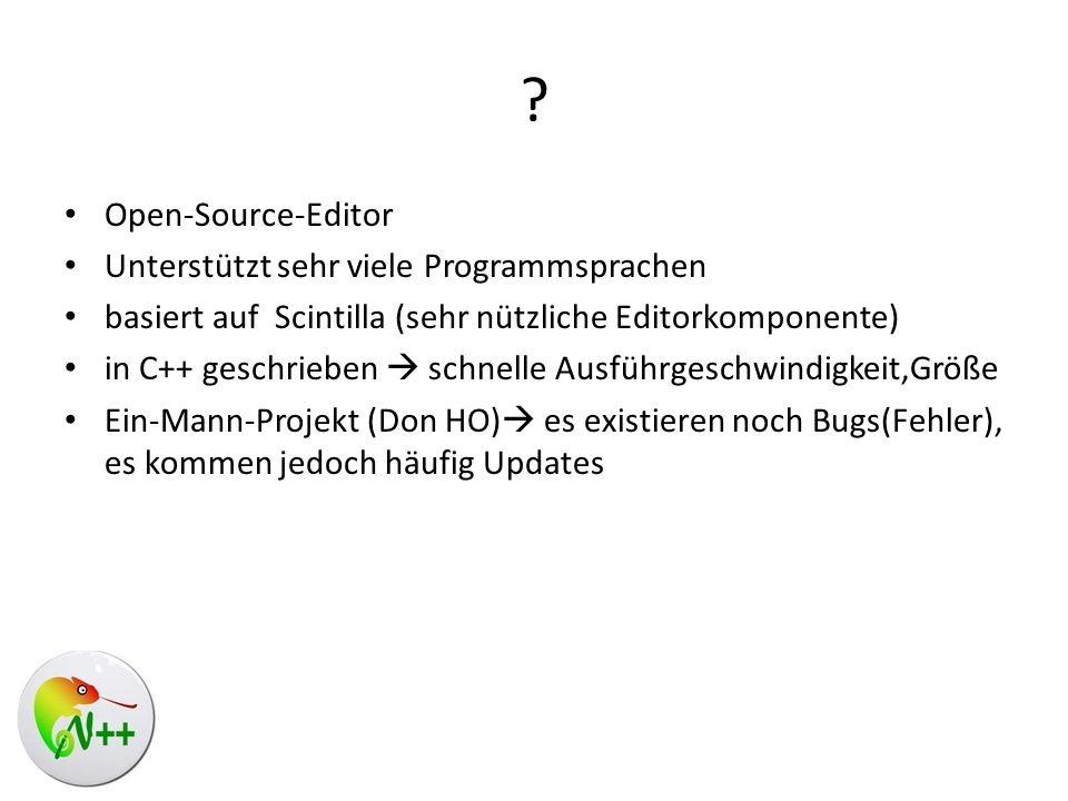 ? Open-Source-Editor Unterstützt sehr viele Programmsprachen basiert auf Scintilla (sehr nützliche Editorkomponente) in C++ geschrieben schnelle Ausfü