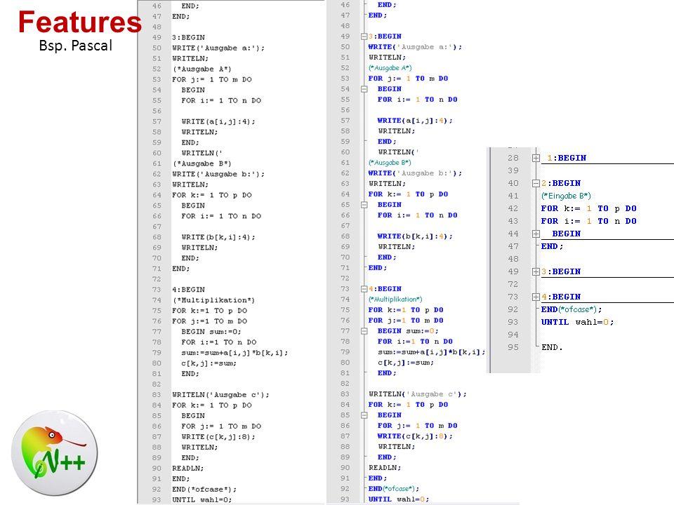 Benutzerdefinierte Syntax-Hervorhebung What You See Is What You Get Auto-Vervollständigung Multi-Dokument Multi-Ansicht Komplette Drag n Drop -Unterstützung Dynamische Position der Anzeigen Features