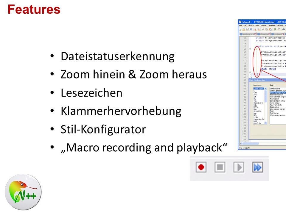 Dateistatuserkennung Zoom hinein & Zoom heraus Lesezeichen Klammerhervorhebung Stil-Konfigurator Macro recording and playback Features