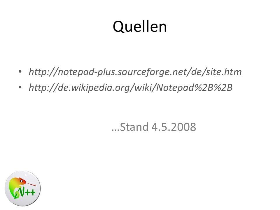 Quellen http://notepad-plus.sourceforge.net/de/site.htm http://de.wikipedia.org/wiki/Notepad%2B%2B …Stand 4.5.2008