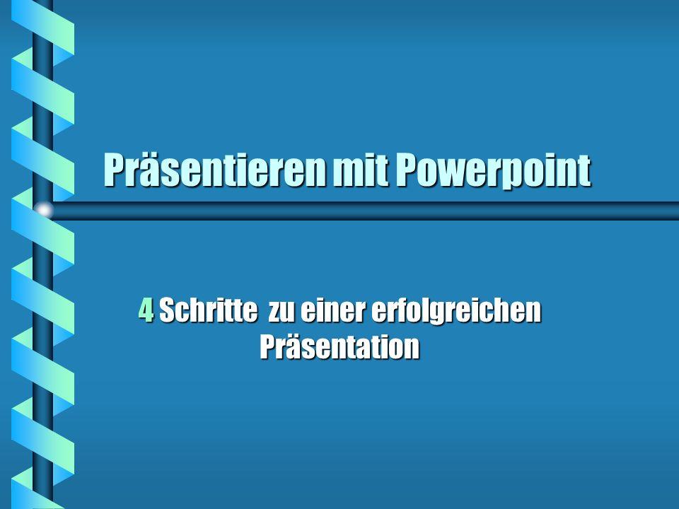 Präsentieren mit Powerpoint 4 Schritte zu einer erfolgreichen Präsentation