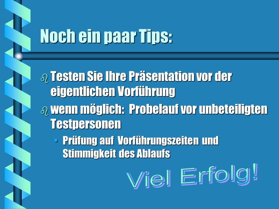Noch ein paar Tips: b Testen Sie Ihre Präsentation vor der eigentlichen Vorführung b wenn möglich: Probelauf vor unbeteiligten Testpersonen Prüfung au