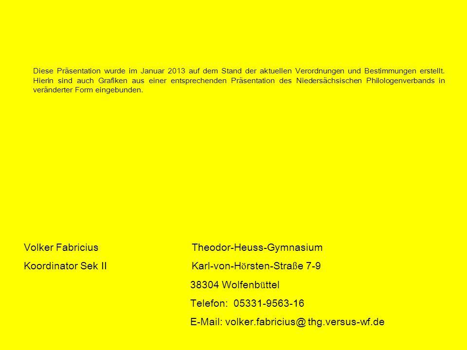 Volker Fabricius Theodor-Heuss-Gymnasium Koordinator Sek II Karl-von-H ö rsten-Stra ß e 7-9 38304 Wolfenb ü ttel Telefon: 05331-9563-16 E-Mail: volker