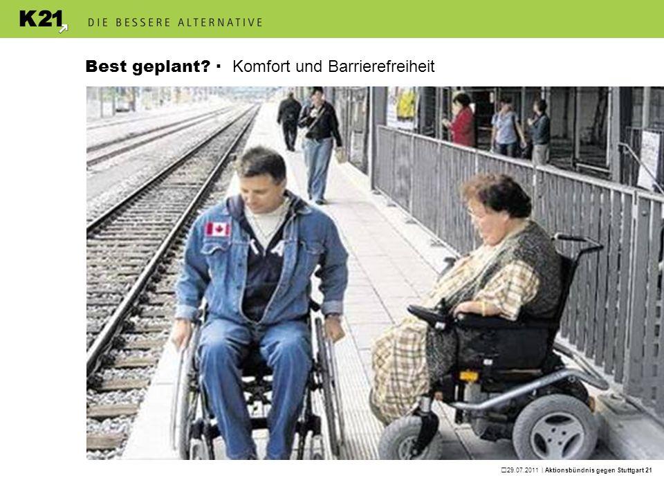 29.07.2011 | Aktionsbündnis gegen Stuttgart 21 Best geplant? · Komfort und Barrierefreiheit
