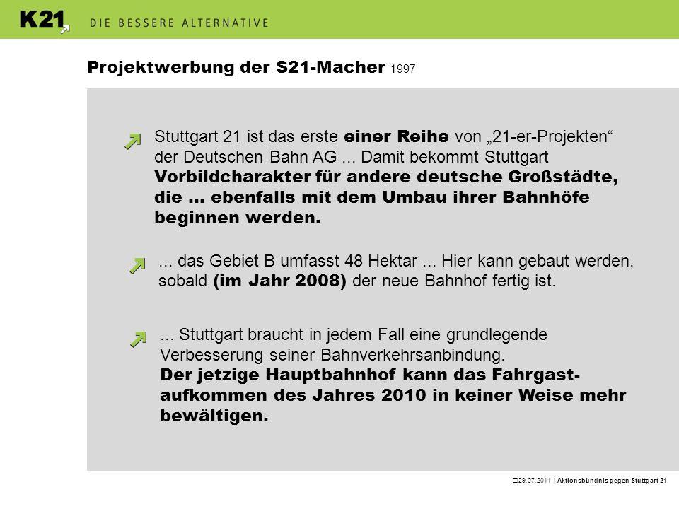 29.07.2011 | Aktionsbündnis gegen Stuttgart 21 Projektwerbung der S21-Macher 1997 Stuttgart 21 ist das erste einer Reihe von 21-er-Projekten der Deuts