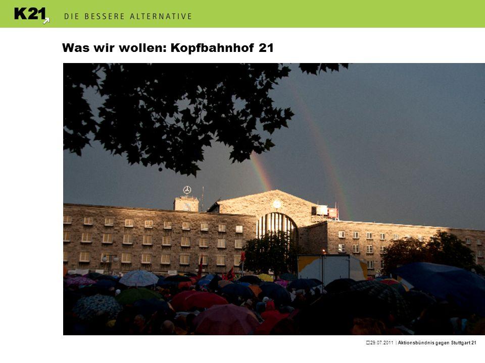 29.07.2011 | Aktionsbündnis gegen Stuttgart 21 Was wir wollen: Kopfbahnhof 21