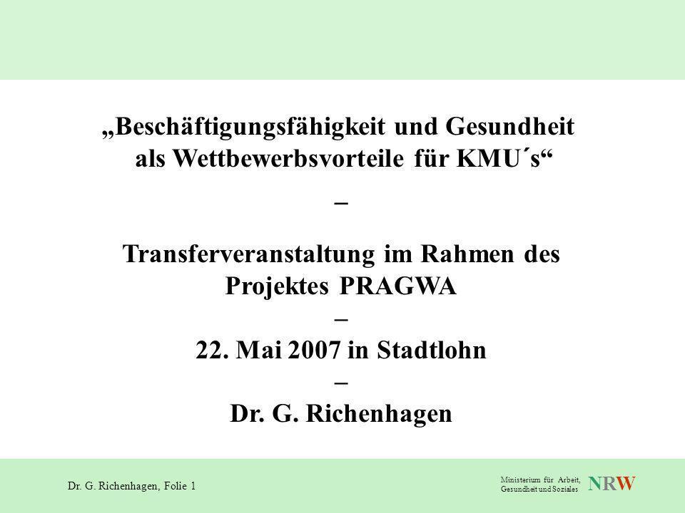 Dr. G. Richenhagen, Folie 1 NRWNRW Ministerium für Arbeit, Gesundheit und Soziales Beschäftigungsfähigkeit und Gesundheit als Wettbewerbsvorteile für