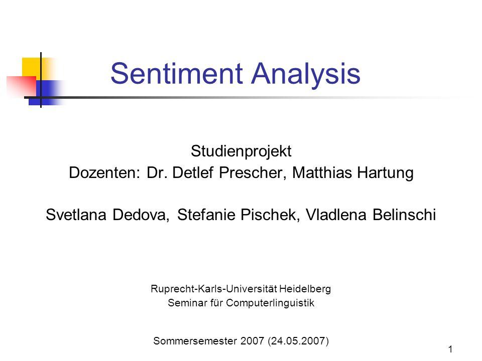1 Sentiment Analysis Studienprojekt Dozenten: Dr. Detlef Prescher, Matthias Hartung Svetlana Dedova, Stefanie Pischek, Vladlena Belinschi Ruprecht-Kar