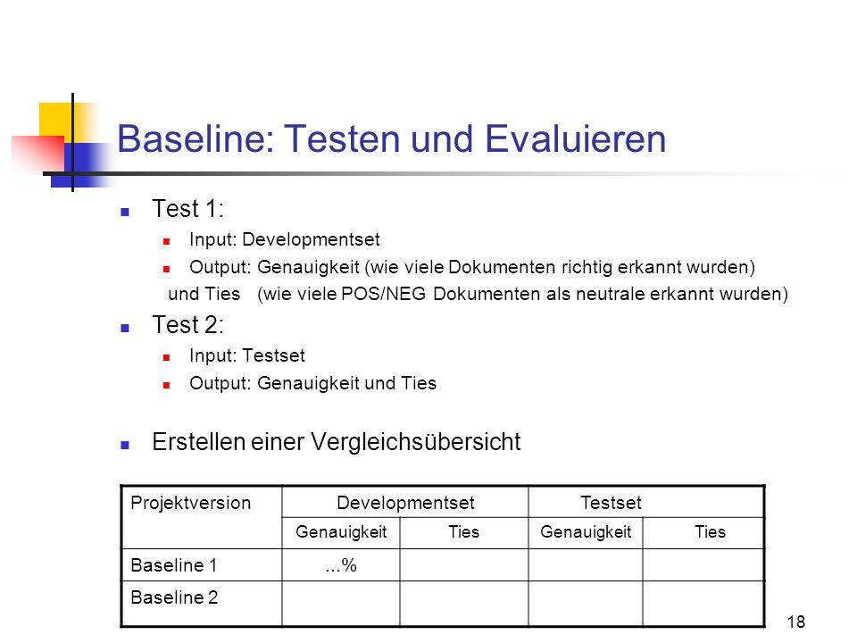 18 Baseline: Testen und Evaluieren Test 1: Input: Developmentset Output: Genauigkeit (wie viele Dokumenten richtig erkannt wurden) und Ties (wie viele