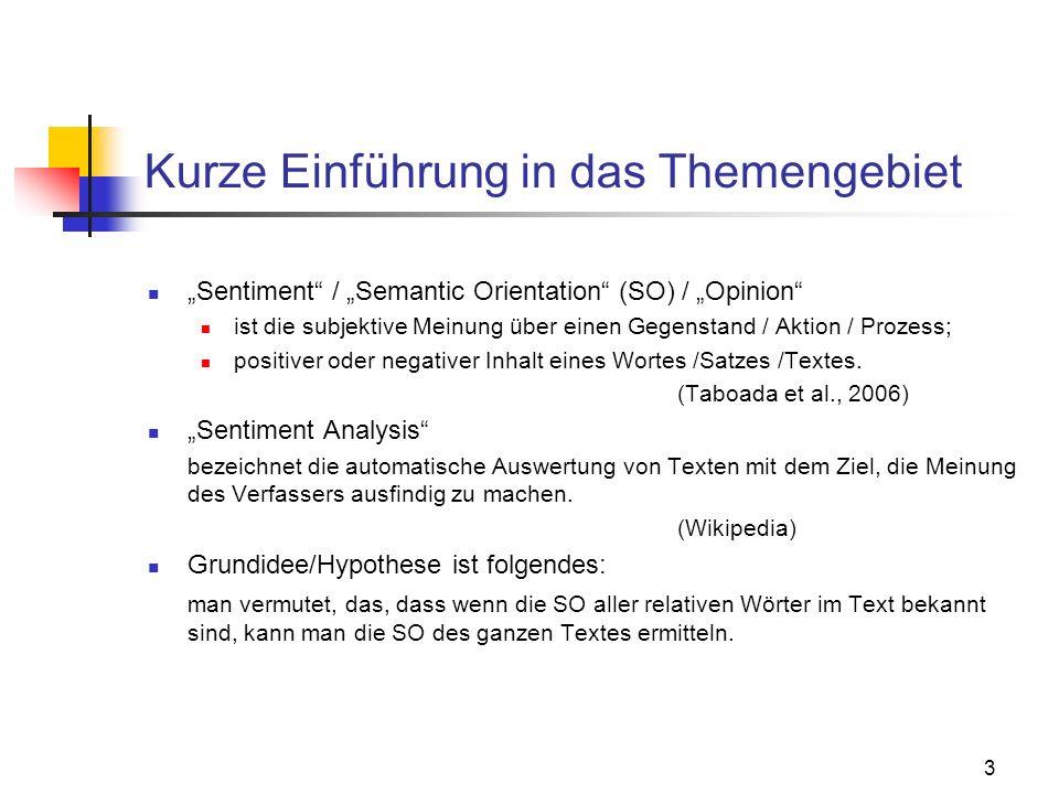 3 Kurze Einführung in das Themengebiet Sentiment / Semantic Orientation (SO) / Opinion ist die subjektive Meinung über einen Gegenstand / Aktion / Pro