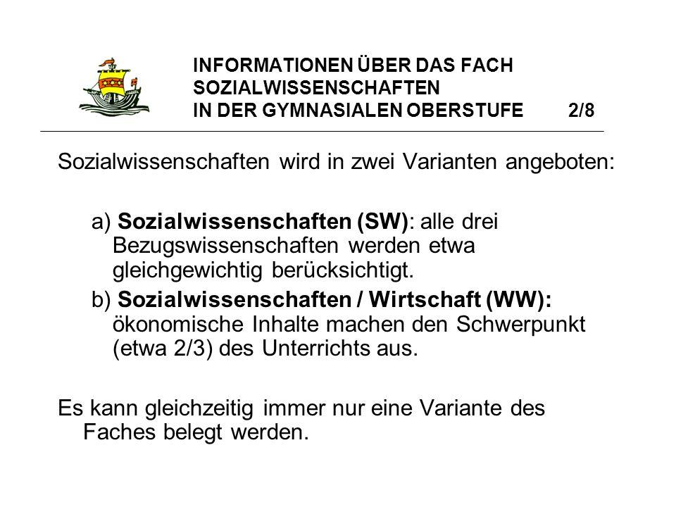 INFORMATIONEN ÜBER DAS FACH SOZIALWISSENSCHAFTEN IN DER GYMNASIALEN OBERSTUFE 2/8 Sozialwissenschaften wird in zwei Varianten angeboten: a) Sozialwiss