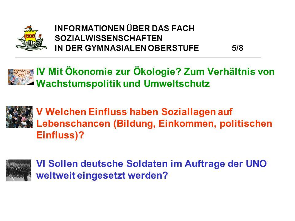 INFORMATIONEN ÜBER DAS FACH SOZIALWISSENSCHAFTEN IN DER GYMNASIALEN OBERSTUFE 5/8 IV Mit Ökonomie zur Ökologie? Zum Verhältnis von Wachstumspolitik un