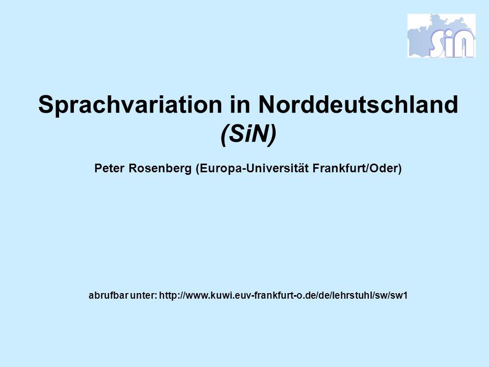 Sprachvariation in Norddeutschland (SiN) Peter Rosenberg (Europa-Universität Frankfurt/Oder) abrufbar unter: http://www.kuwi.euv-frankfurt-o.de/de/leh