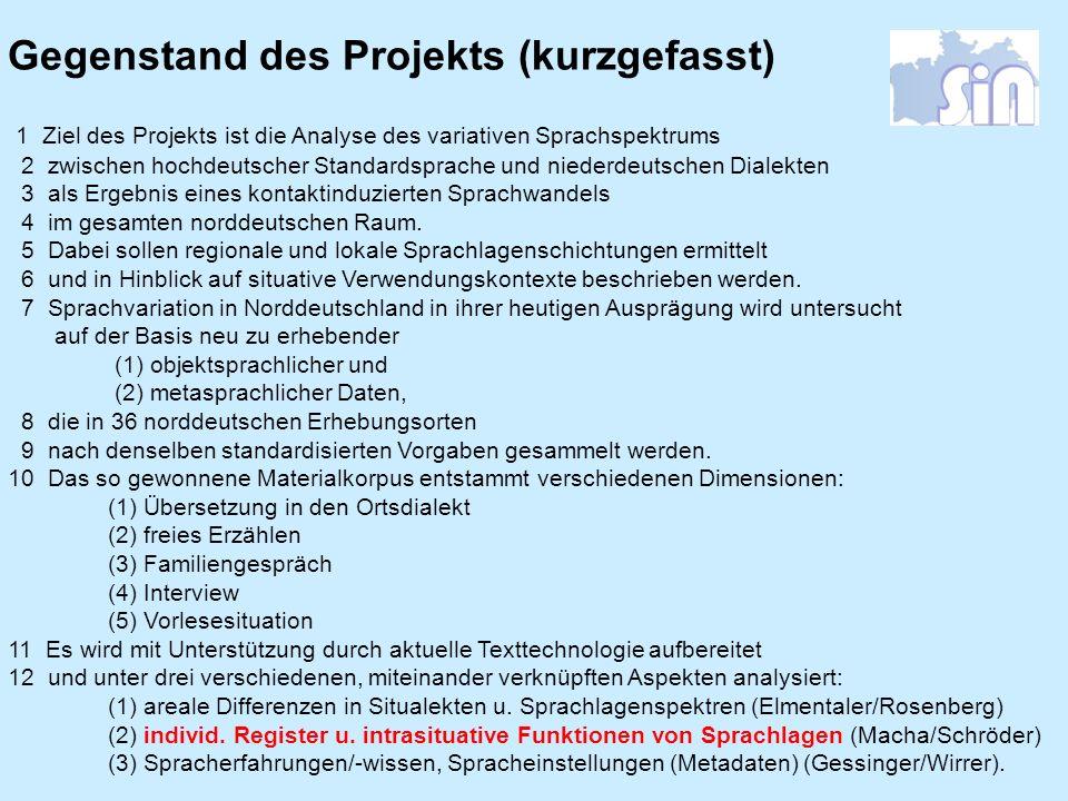 Gegenstand des Projekts (kurzgefasst) 1 Ziel des Projekts ist die Analyse des variativen Sprachspektrums 2 zwischen hochdeutscher Standardsprache und