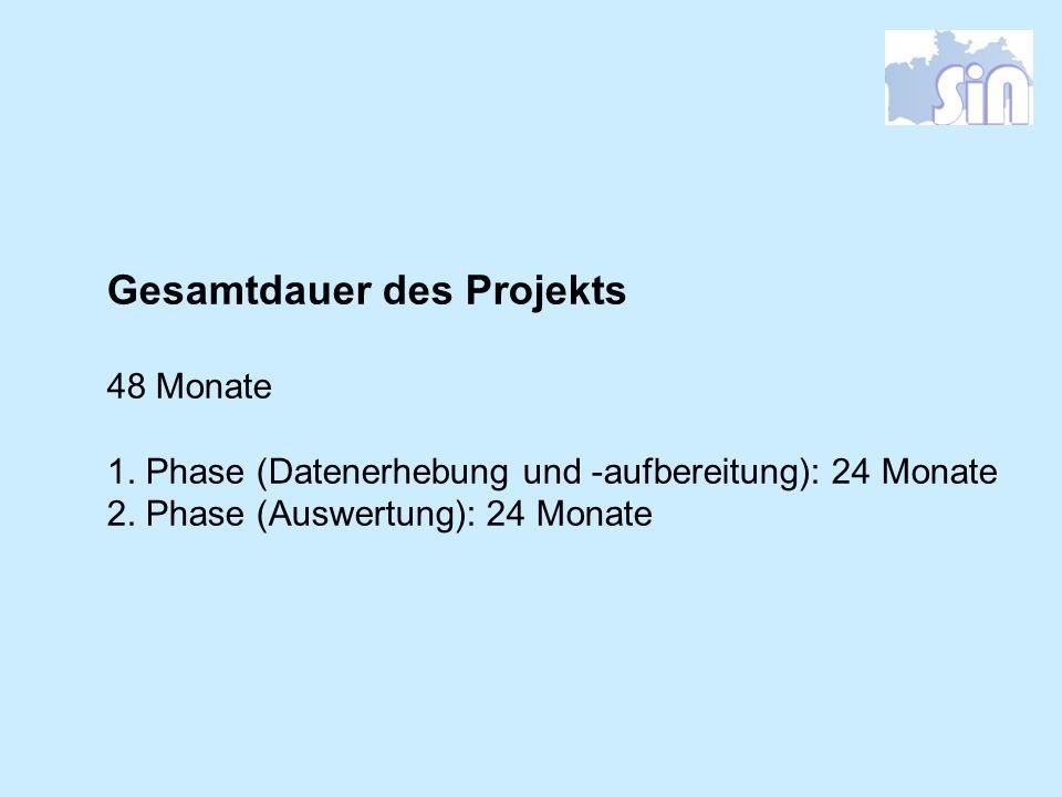 Gesamtdauer des Projekts 48 Monate 1. Phase (Datenerhebung und -aufbereitung): 24 Monate 2. Phase (Auswertung): 24 Monate