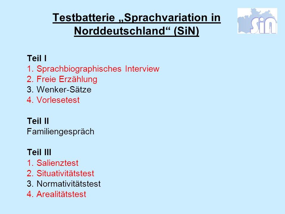 Testbatterie Sprachvariation in Norddeutschland (SiN) Teil I 1. Sprachbiographisches Interview 2. Freie Erzählung 3. Wenker-Sätze 4. Vorlesetest Teil