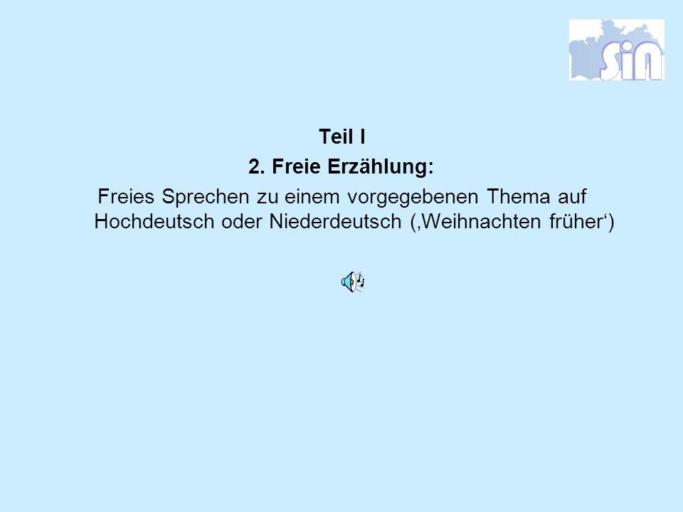 Teil I 2. Freie Erzählung: Freies Sprechen zu einem vorgegebenen Thema auf Hochdeutsch oder Niederdeutsch (Weihnachten früher)