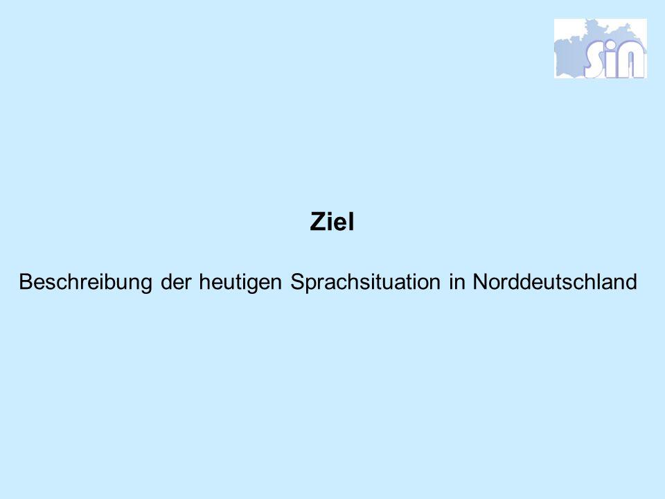 Ziel Beschreibung der heutigen Sprachsituation in Norddeutschland