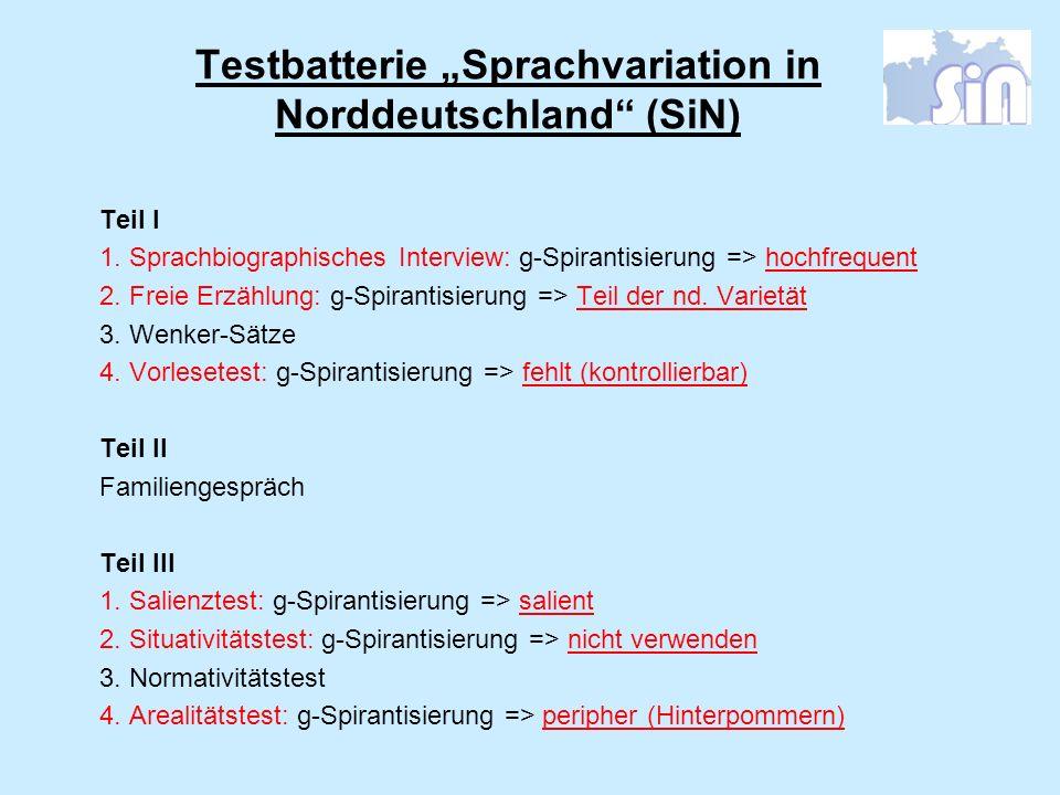 Testbatterie Sprachvariation in Norddeutschland (SiN) Teil I 1. Sprachbiographisches Interview: g-Spirantisierung => hochfrequent 2. Freie Erzählung: