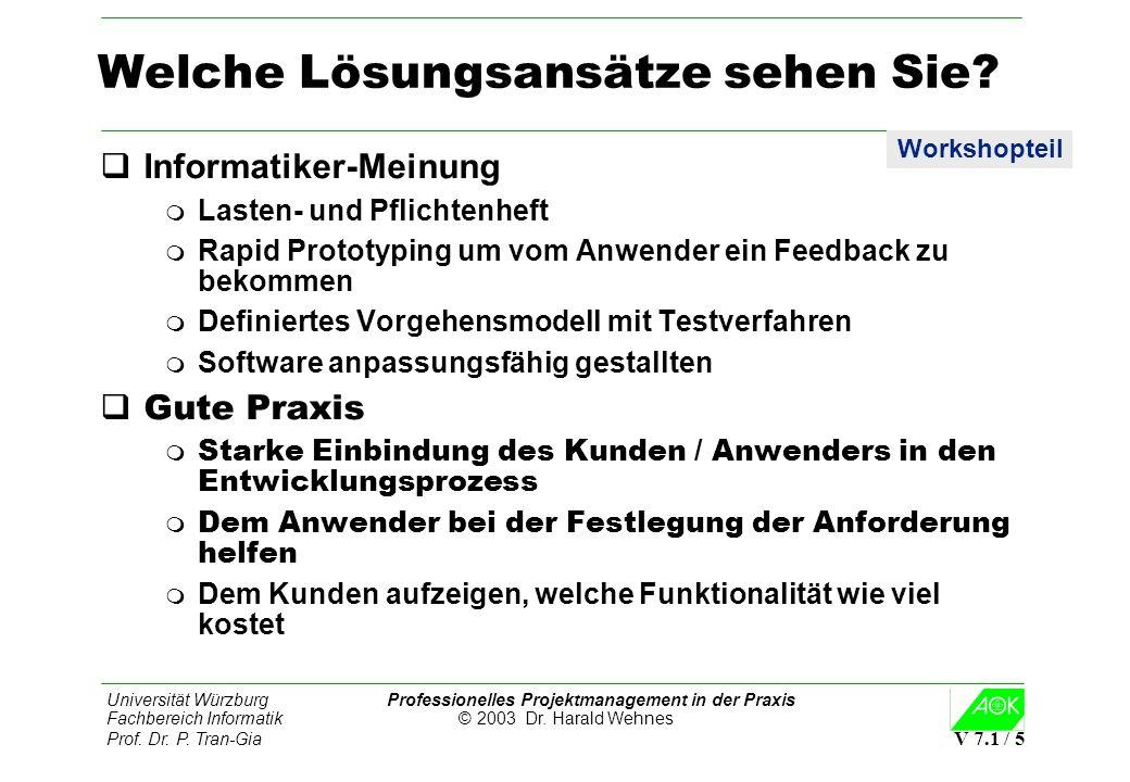 Universität Würzburg Professionelles Projektmanagement in der Praxis Fachbereich Informatik © 2003 Dr. Harald Wehnes Prof. Dr. P. Tran-Gia V 7.1 / 5 W