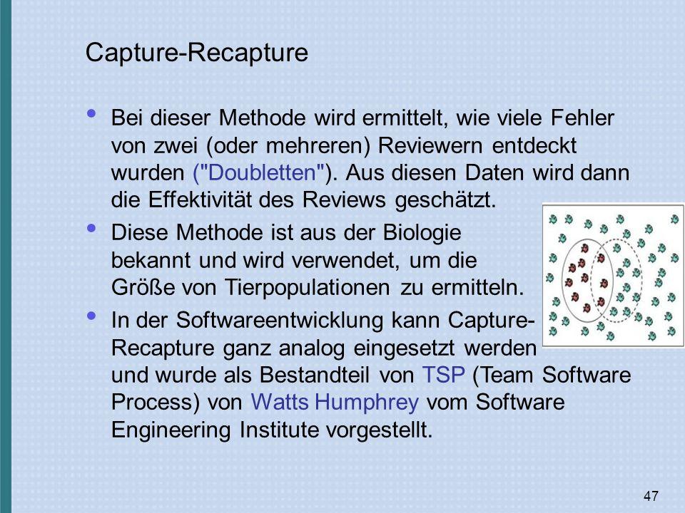 47 Capture-Recapture Bei dieser Methode wird ermittelt, wie viele Fehler von zwei (oder mehreren) Reviewern entdeckt wurden ( Doubletten ).