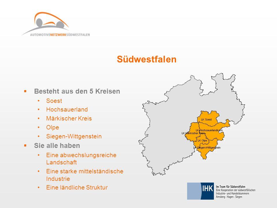 Südwestfalen Besteht aus den 5 Kreisen Soest Hochsauerland Märkischer Kreis Olpe Siegen-Wittgenstein Sie alle haben Eine abwechslungsreiche Landschaft Eine starke mittelständische Industrie Eine ländliche Struktur