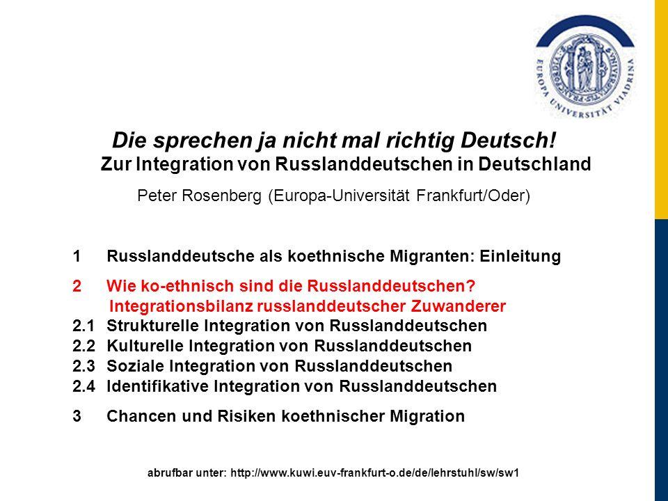 Die sprechen ja nicht mal richtig Deutsch! Zur Integration von Russlanddeutschen in Deutschland Peter Rosenberg (Europa-Universität Frankfurt/Oder) 1