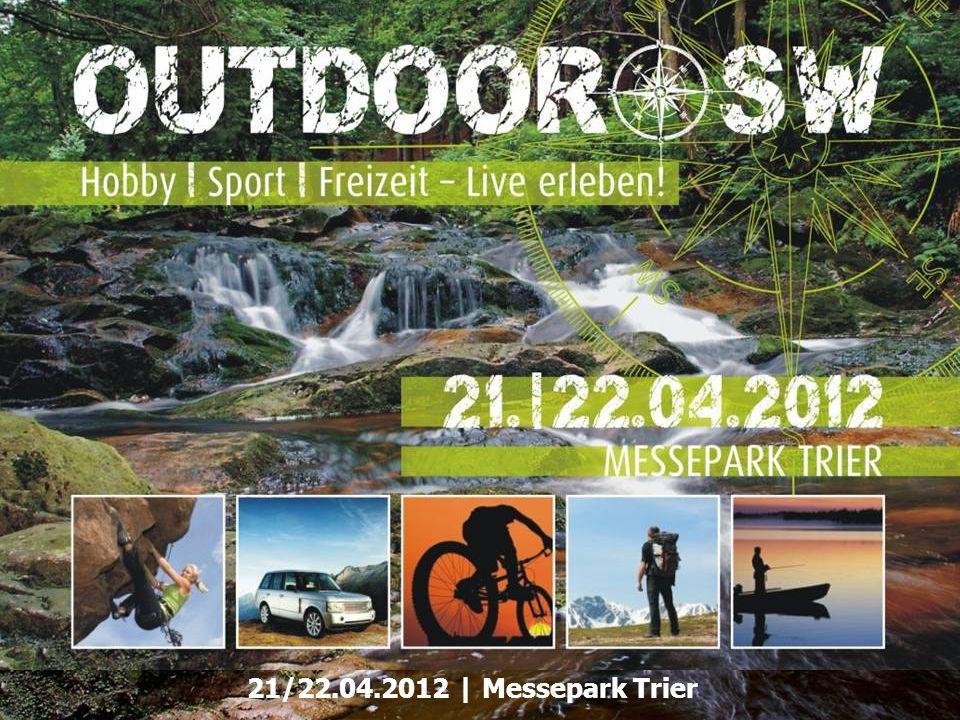 Die Messe für   Hobby   Sport   Freizeit OUTDOOR sw Seite 12 21/22.04.2012   Messepark Trier Messe-Sponsoring Erweitern Sie Ihren Messe-Auftritt mit einem Messesponsoring.
