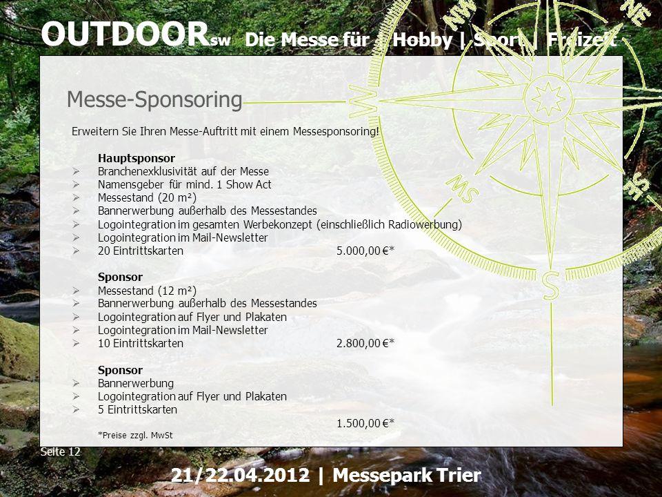 Die Messe für | Hobby | Sport | Freizeit OUTDOOR sw Seite 12 21/22.04.2012 | Messepark Trier Messe-Sponsoring Erweitern Sie Ihren Messe-Auftritt mit e