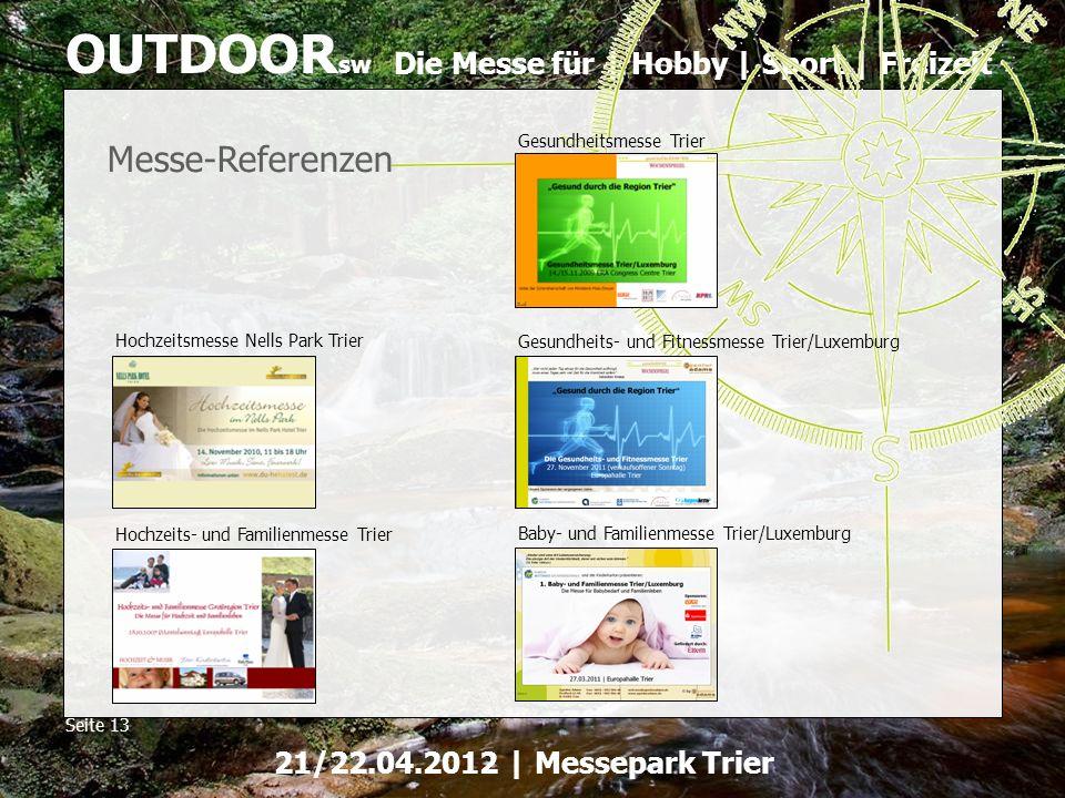 Die Messe für | Hobby | Sport | Freizeit OUTDOOR sw Seite 13 21/22.04.2012 | Messepark Trier Gesundheitsmesse Trier Messe-Referenzen Gesundheits- und
