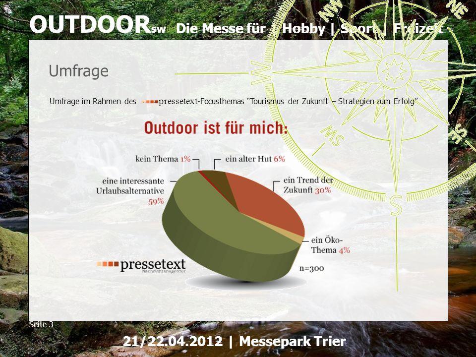 Die Messe für | Hobby | Sport | Freizeit OUTDOOR sw Seite 3 21/22.04.2012 | Messepark Trier Umfrage im Rahmen des pressetext -Focusthemas Tourismus de