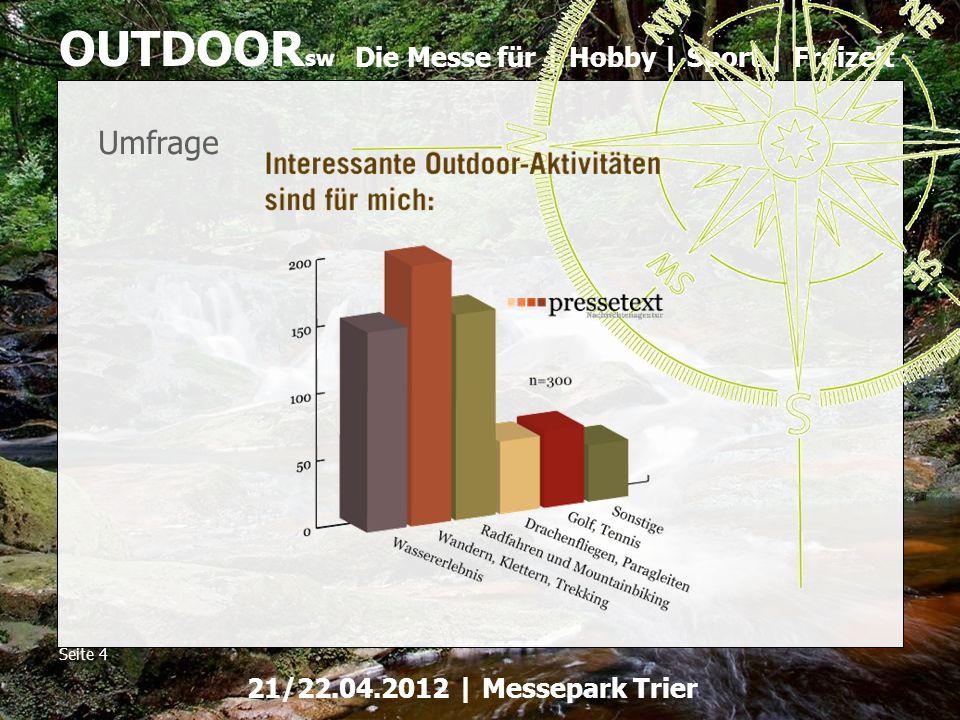 Die Messe für | Hobby | Sport | Freizeit OUTDOOR sw Seite 4 21/22.04.2012 | Messepark Trier Umfrage